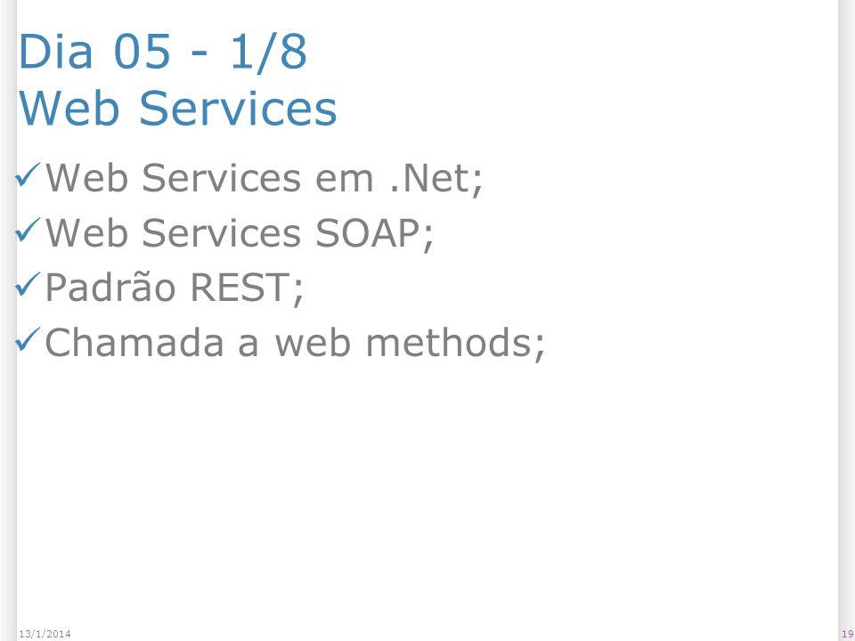 Dia 05 - 1/8 Web Services Web Services em.Net; Web Services SOAP; Padrão REST; Chamada a web methods; 1913/1/2014