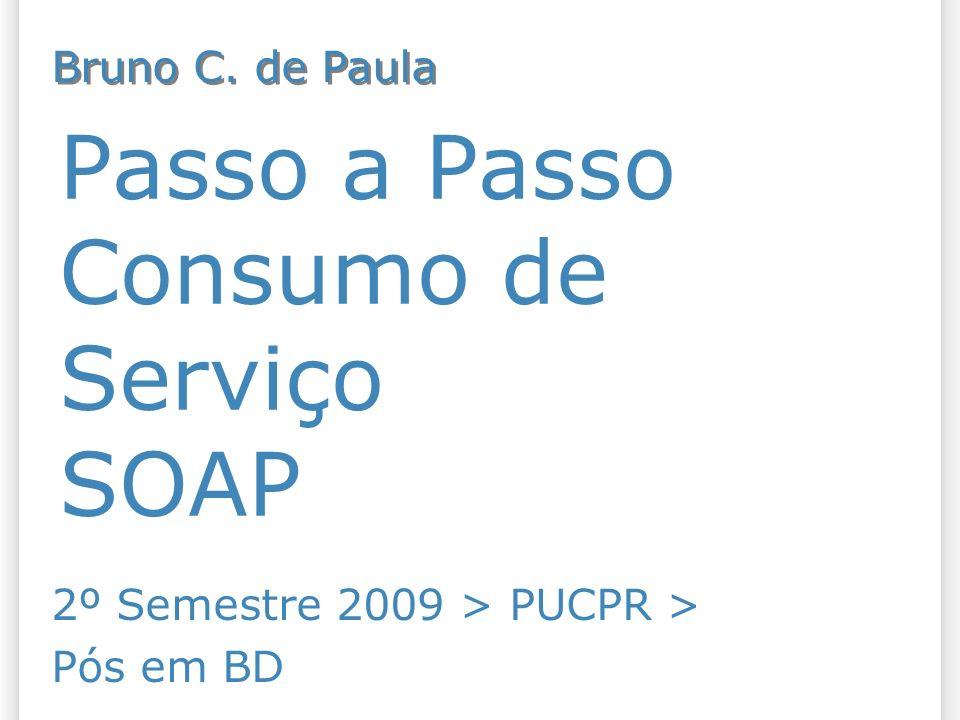 Passo a Passo Consumo de Serviço SOAP 2º Semestre 2009 > PUCPR > Pós em BD Bruno C. de Paula