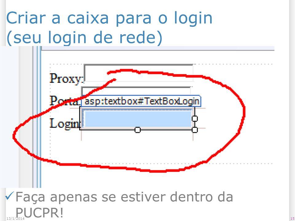 Criar a caixa para o login (seu login de rede) 1513/1/2014 Faça apenas se estiver dentro da PUCPR!