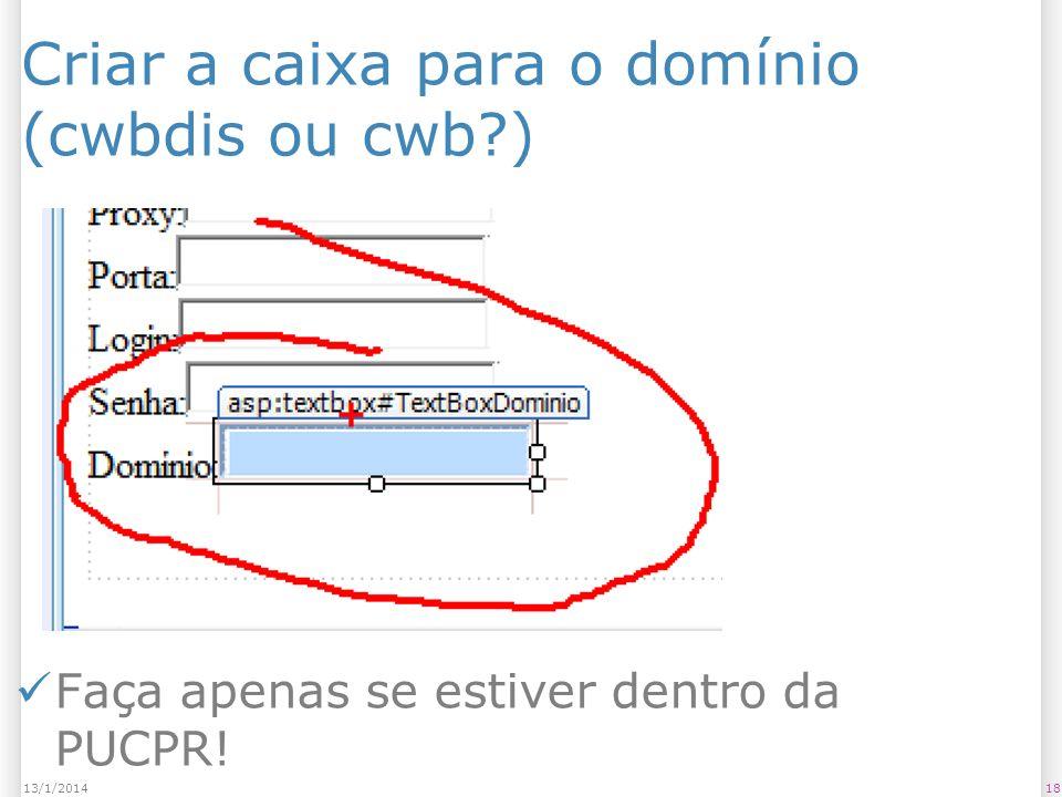 Criar a caixa para o domínio (cwbdis ou cwb?) 1813/1/2014 Faça apenas se estiver dentro da PUCPR!