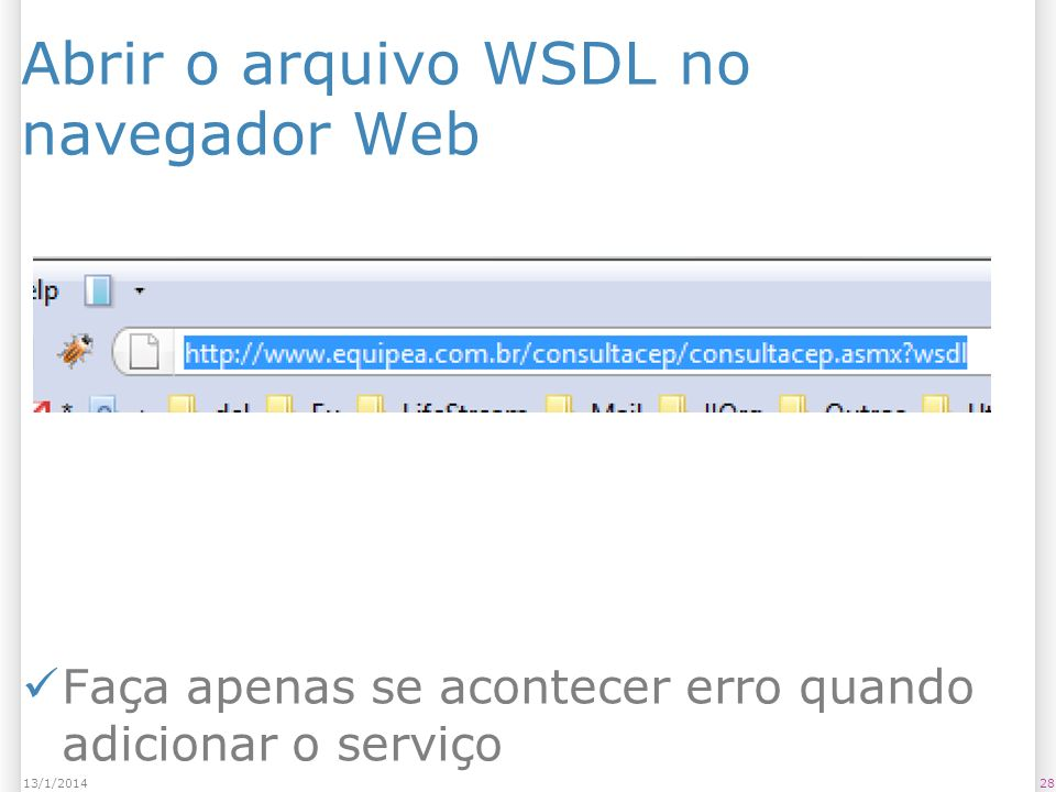 Abrir o arquivo WSDL no navegador Web 2813/1/2014 Faça apenas se acontecer erro quando adicionar o serviço