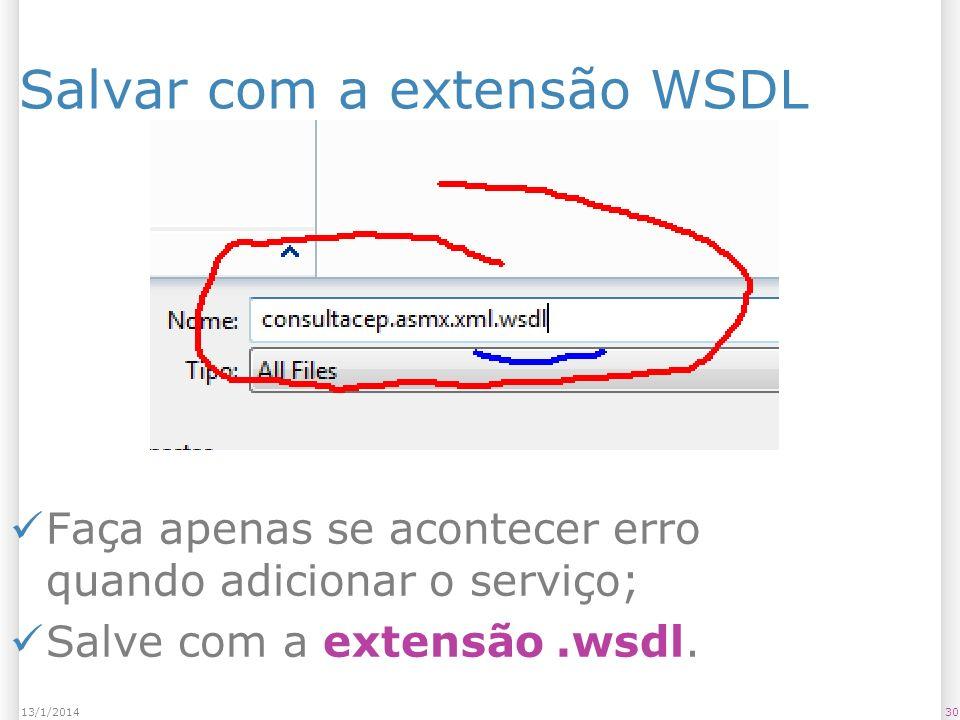 Salvar com a extensão WSDL 3013/1/2014 Faça apenas se acontecer erro quando adicionar o serviço; Salve com a extensão.wsdl.