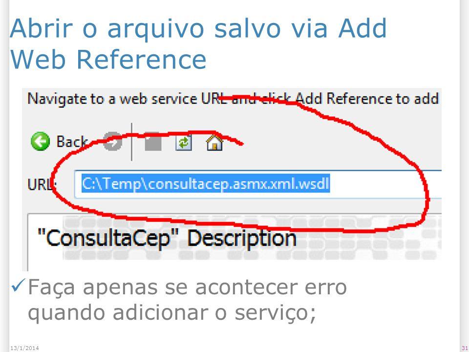 Abrir o arquivo salvo via Add Web Reference 3113/1/2014 Faça apenas se acontecer erro quando adicionar o serviço;