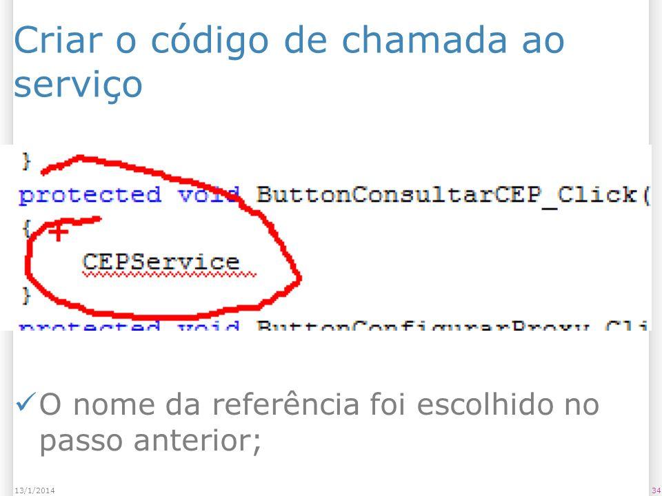 Criar o código de chamada ao serviço 3413/1/2014 O nome da referência foi escolhido no passo anterior;