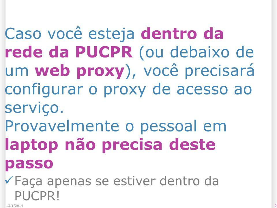 Caso você esteja dentro da rede da PUCPR (ou debaixo de um web proxy), você precisará configurar o proxy de acesso ao serviço.