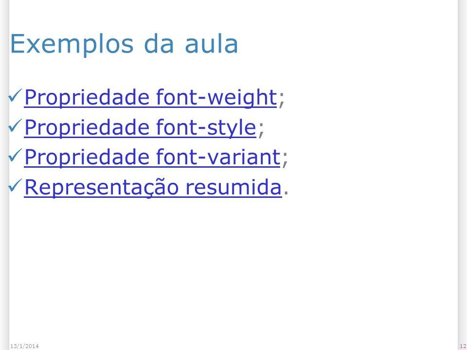 Exemplos da aula Propriedade font-weight; Propriedade font-weight Propriedade font-style; Propriedade font-style Propriedade font-variant; Propriedade font-variant Representação resumida.