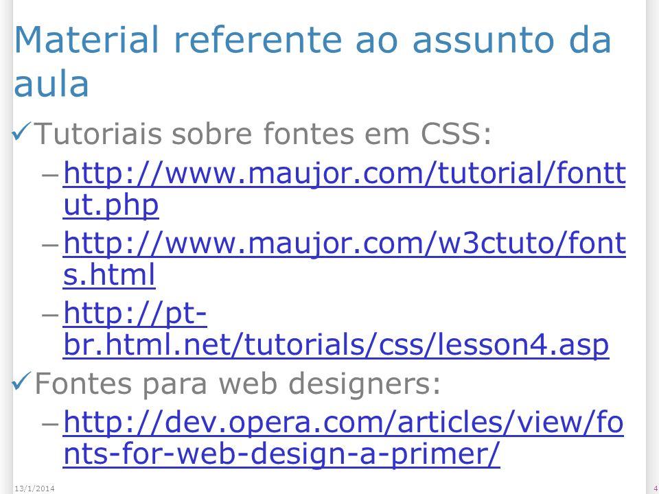 Material referente ao assunto da aula Portal sobre tipografia da Microsoft: – http://www.microsoft.com/typograph y/default.mspx http://www.microsoft.com/typograph y/default.mspx Design para CSSers (I, II e III): – http://www.luli.com.br/2008/03/27/d esign-para-cssers-tipografia-parte-i/ http://www.luli.com.br/2008/03/27/d esign-para-cssers-tipografia-parte-i/ – http://www.luli.com.br/2008/04/01/d esign-para-cssers-tipografia-parte-ii/ http://www.luli.com.br/2008/04/01/d esign-para-cssers-tipografia-parte-ii/ – http://www.luli.com.br/2008/04/07/d esign-para-cssers-tipografia-parte-iii/ http://www.luli.com.br/2008/04/07/d esign-para-cssers-tipografia-parte-iii/ 513/1/2014