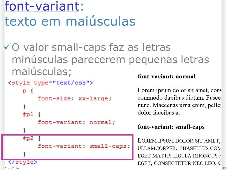font-variantfont-variant: texto em maiúsculas O valor small-caps faz as letras minúsculas parecerem pequenas letras maiúsculas; 4313/1/2014