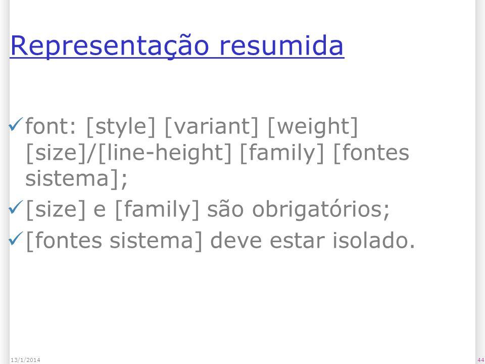 Representação resumida font: [style] [variant] [weight] [size]/[line-height] [family] [fontes sistema]; [size] e [family] são obrigatórios; [fontes sistema] deve estar isolado.