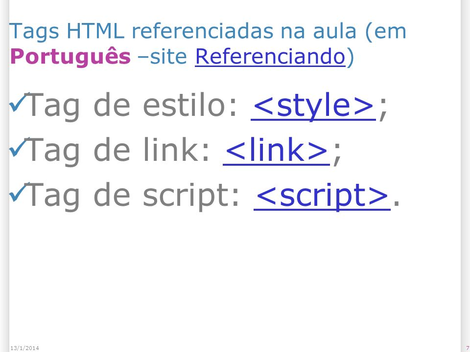 813/1/2014 Tags HTML referenciadas na aula (em Inglês – site SitePoint)SitePoint Tag de estilo: ; Tag de link: ; Tag de script: ;<script>