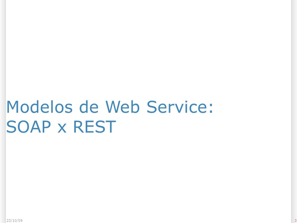 Modelos de Web Service: SOAP x REST 323/10/09