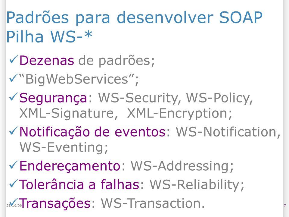 Padrões para desenvolver SOAP Pilha WS-* Dezenas de padrões; BigWebServices; Segurança: WS-Security, WS-Policy, XML-Signature, XML-Encryption; Notific