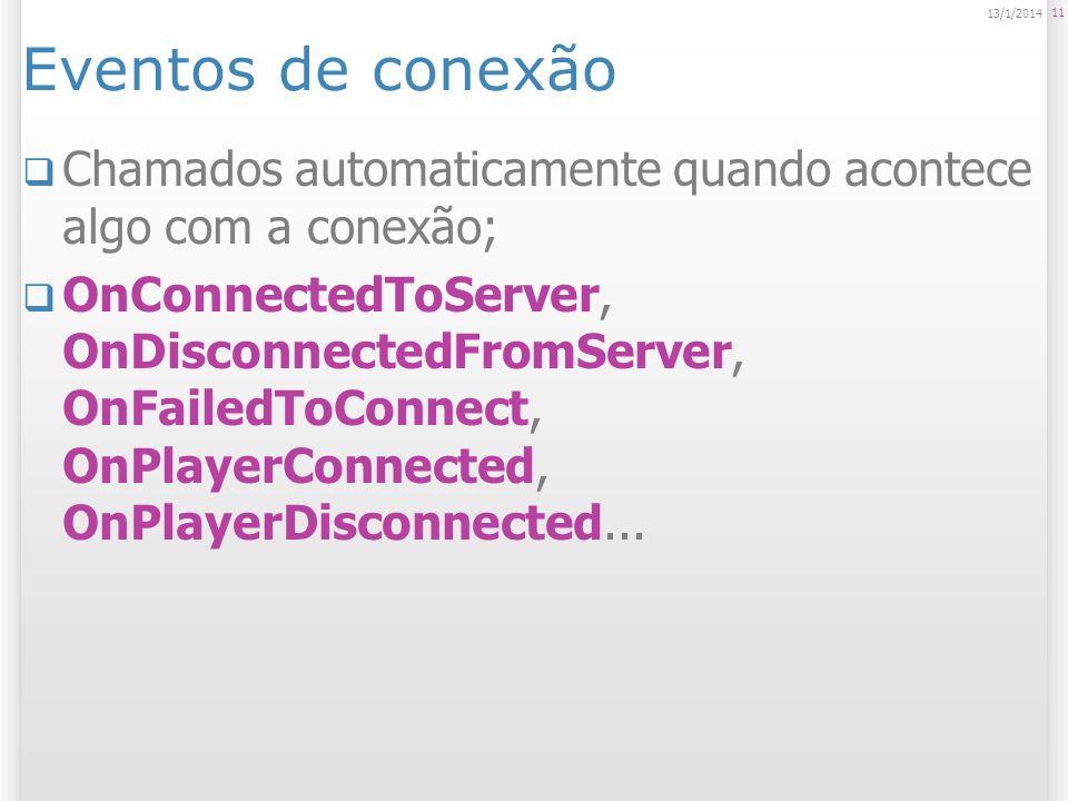 Eventos de conexão Chamados automaticamente quando acontece algo com a conexão; OnConnectedToServer, OnDisconnectedFromServer, OnFailedToConnect, OnPl