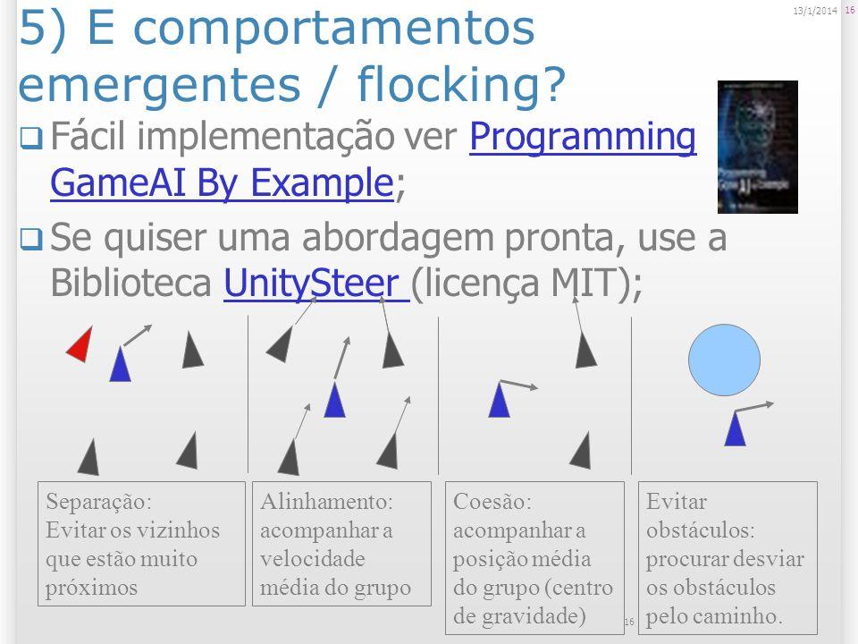 5) E comportamentos emergentes / flocking? Fácil implementação ver Programming GameAI By Example;Programming GameAI By Example Se quiser uma abordagem