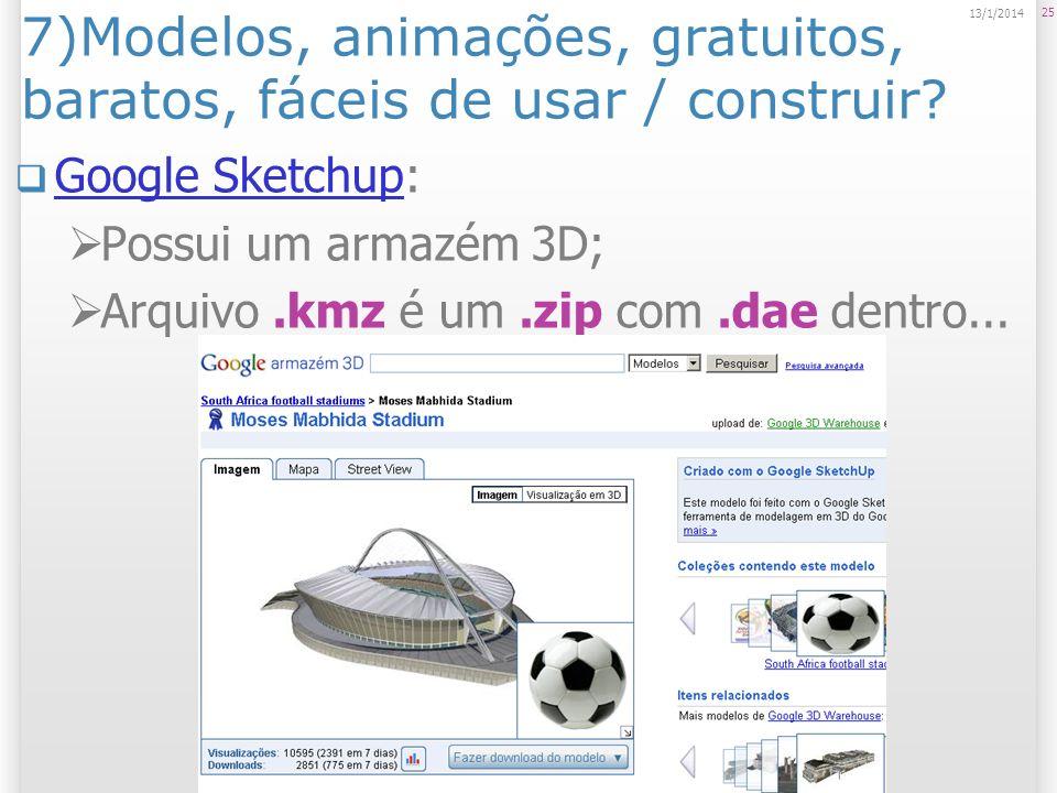 7)Modelos, animações, gratuitos, baratos, fáceis de usar / construir? Google Sketchup: Google Sketchup Possui um armazém 3D; Arquivo.kmz é um.zip com.