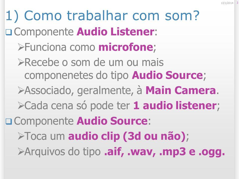Propriedade Audio Source Audio Clip: arquivo; Play On Awake: roda quando a cena inicia; Volume; Pitch: velocidade; Max / Min Volume: volume mínimo e máximo não importando a distância; Rolloff Factor: quanto maior, mas perto tem que se estar para ouvir o sim; Loop: repete ao chegar no fim.