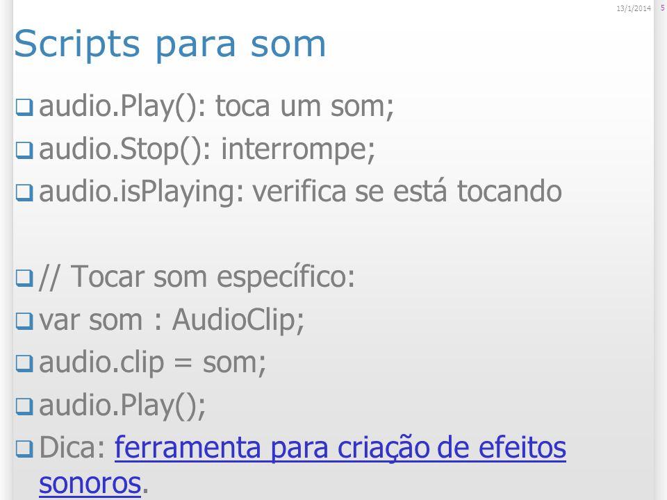 Scripts para som audio.Play(): toca um som; audio.Stop(): interrompe; audio.isPlaying: verifica se está tocando // Tocar som específico: var som : Aud