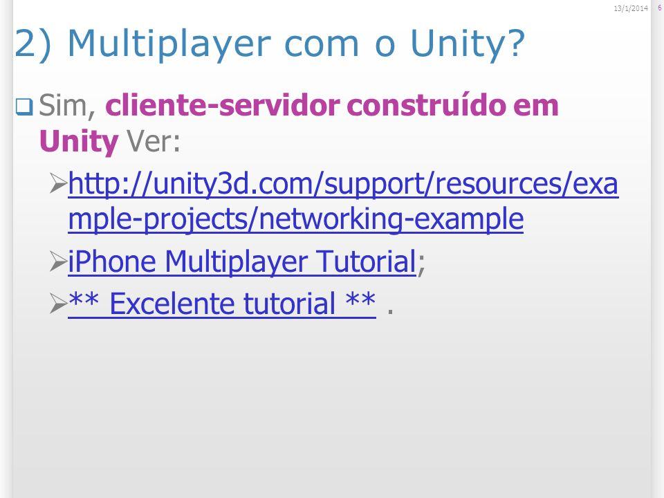 Servidor não precisa ser escrito no Unity Também pode usar outras infraestruturas como servidor: SmartFox; SmartFox Tutorial criação de ambientes multiusuário no Unity usando o SmartFox;Tutorial criação de ambientes multiusuário no Unity usando o SmartFox; Raknet: Raknet Interação com servidor C++; Outros: Photon, RedDwarf, NetDog,...PhotonRedDwarfNetDog 7 13/1/2014