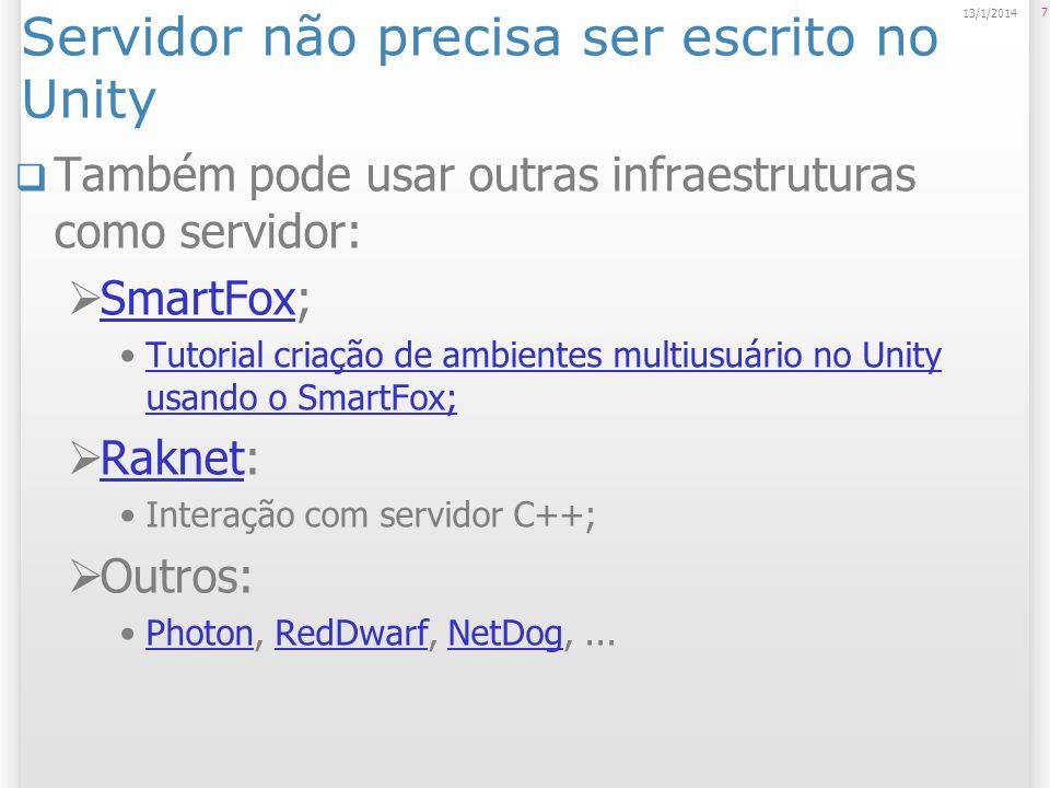Servidor não precisa ser escrito no Unity Também pode usar outras infraestruturas como servidor: SmartFox; SmartFox Tutorial criação de ambientes mult