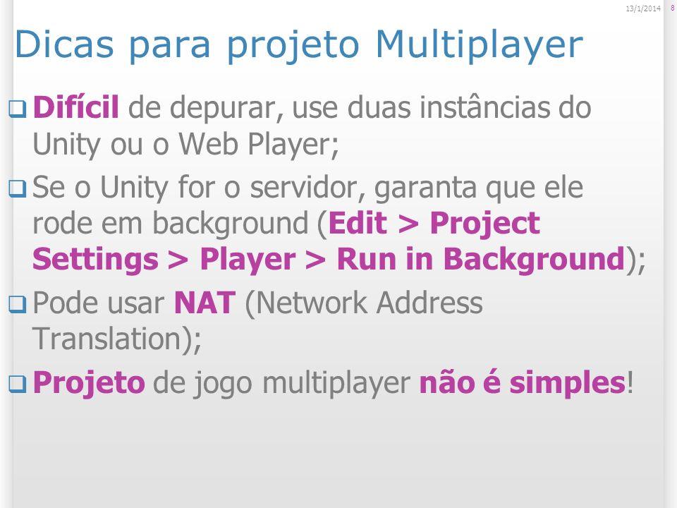 Dicas para projeto Multiplayer Difícil de depurar, use duas instâncias do Unity ou o Web Player; Se o Unity for o servidor, garanta que ele rode em ba