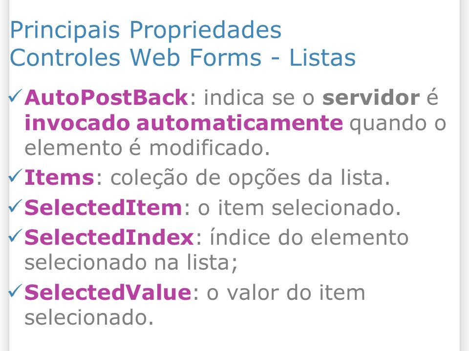 Principais Propriedades Controles Web Forms - Listas AutoPostBack: indica se o servidor é invocado automaticamente quando o elemento é modificado. Ite