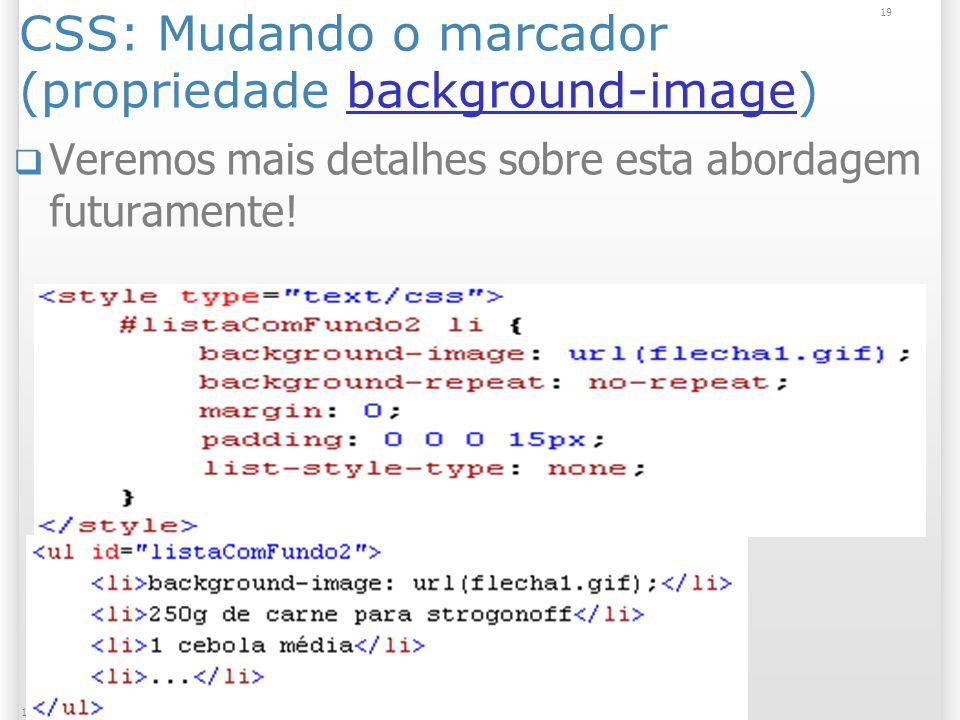 19 13/1/2014 CSS: Mudando o marcador (propriedade background-image)background-image Veremos mais detalhes sobre esta abordagem futuramente!
