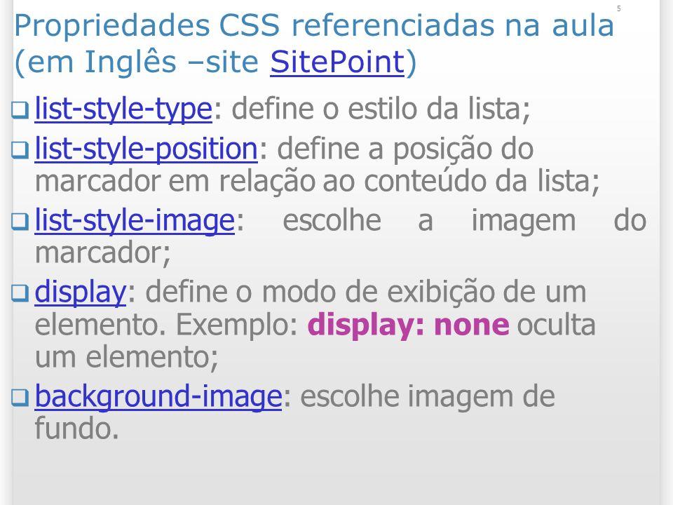 5 Propriedades CSS referenciadas na aula (em Inglês –site SitePoint)SitePoint list-style-type: define o estilo da lista; list-style-type list-style-po