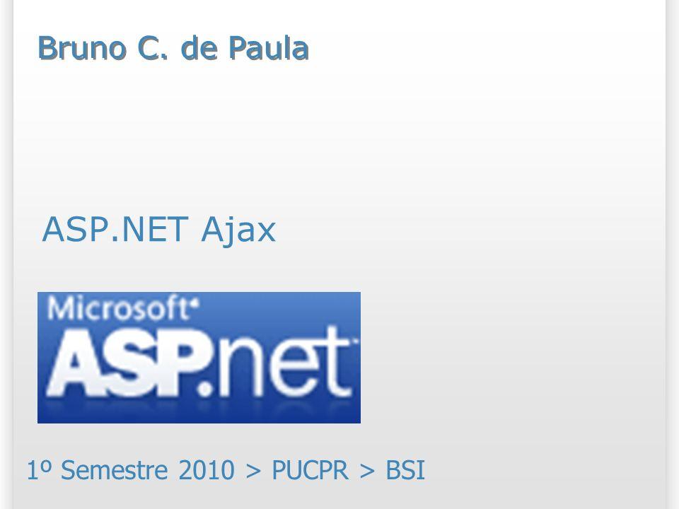 ASP.NET Ajax 1º Semestre 2010 > PUCPR > BSI Bruno C. de Paula