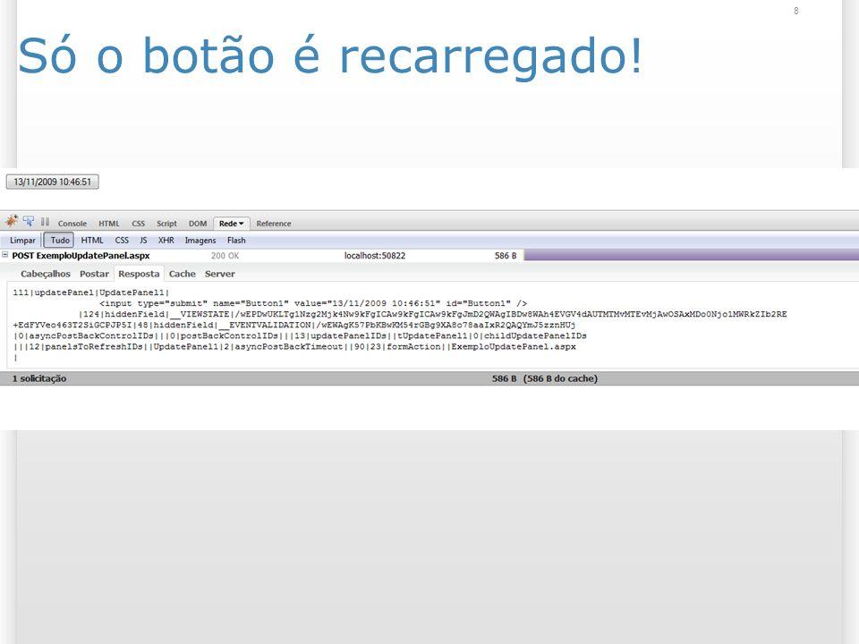 UpdateProgress Visualização a ser mostrada enquanto a página estiver carregando; Acalma o usuário; Ícone ou mensagem de carregamento; Prefira colocar ícones Ajax: http://www.ajaxload.info/ 9
