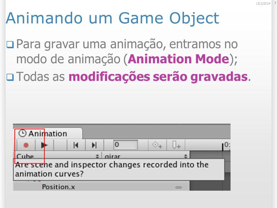 Animando um Game Object Para gravar uma animação, entramos no modo de animação (Animation Mode); Todas as modificações serão gravadas. 7 13/1/2014
