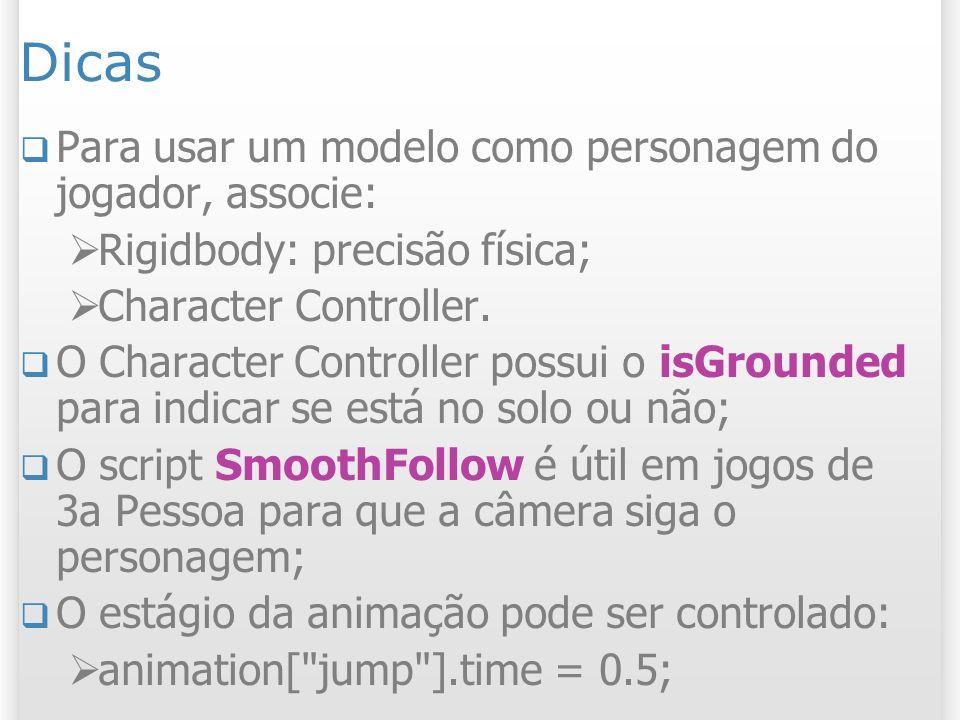 Dicas Para usar um modelo como personagem do jogador, associe: Rigidbody: precisão física; Character Controller. O Character Controller possui o isGro
