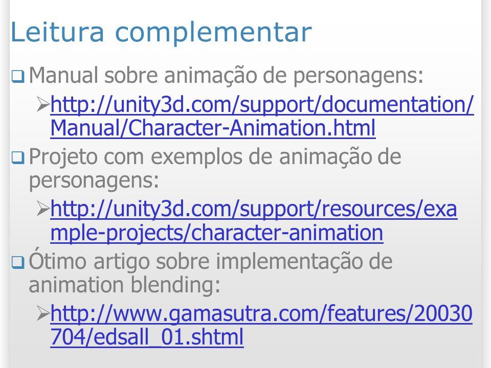 Leitura complementar Manual sobre animação de personagens: http://unity3d.com/support/documentation/ Manual/Character-Animation.html http://unity3d.co