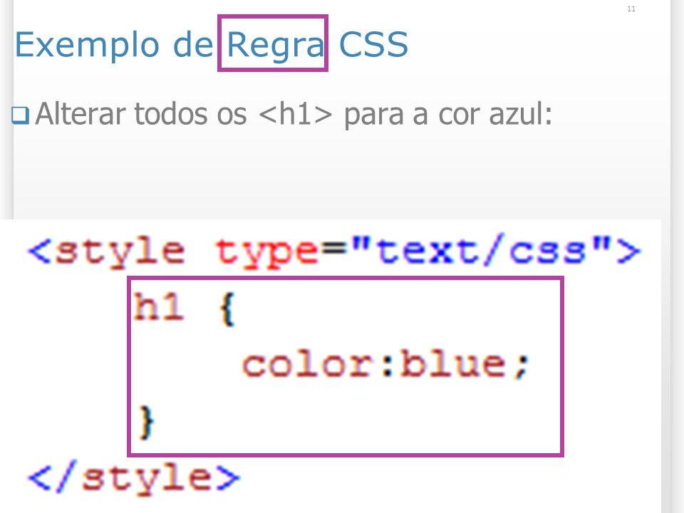 Exemplo de Regra CSS Alterar todos os para a cor azul: 11 13/1/2014