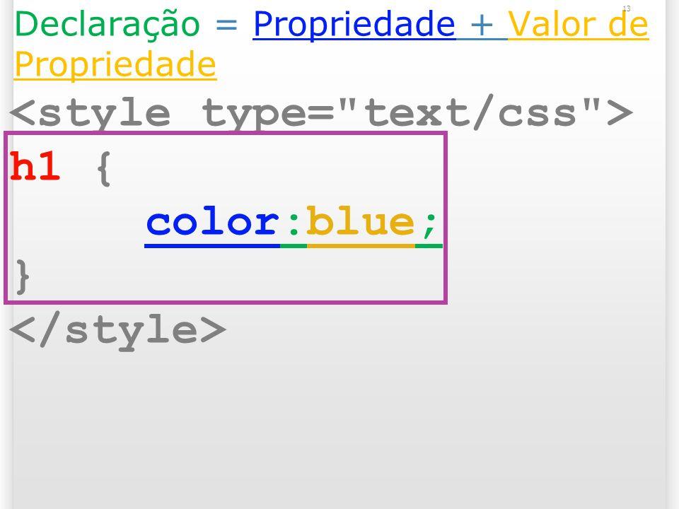 Declaração = Propriedade + Valor de Propriedade h1 { color:blue; } 13