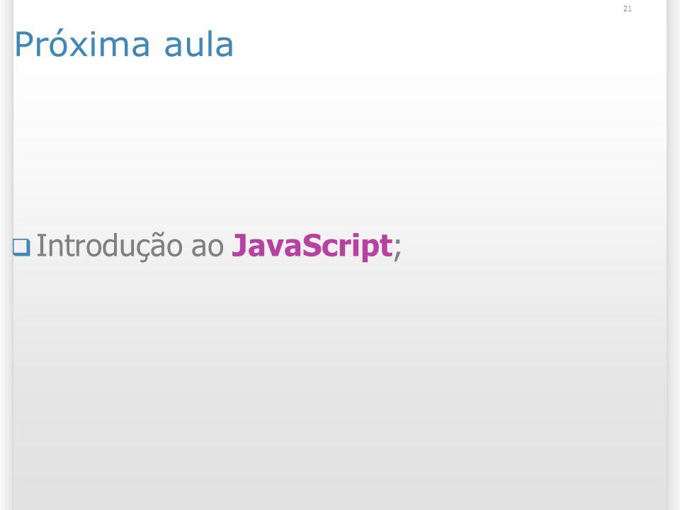 21 Próxima aula Introdução ao JavaScript;