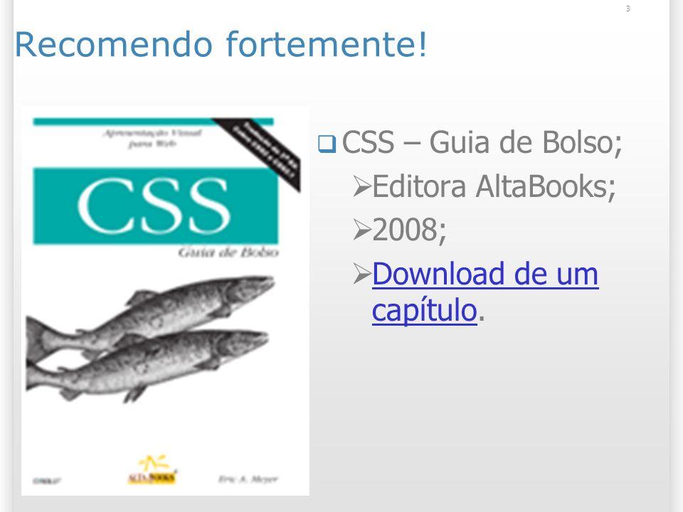 Recomendo fortemente. CSS – Guia de Bolso; Editora AltaBooks; 2008; Download de um capítulo.