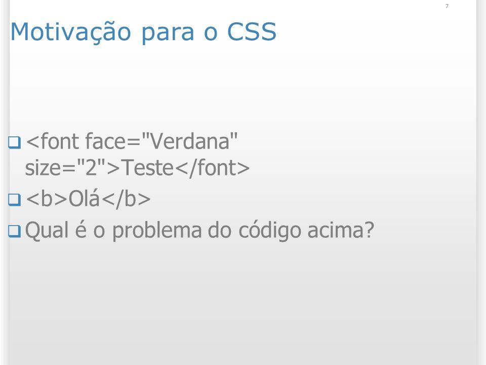 7 Motivação para o CSS Teste Olá Qual é o problema do código acima