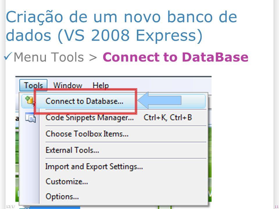 Criação de um novo banco de dados (VS 2008 Express) Menu Tools > Connect to DataBase 1113/1/2014