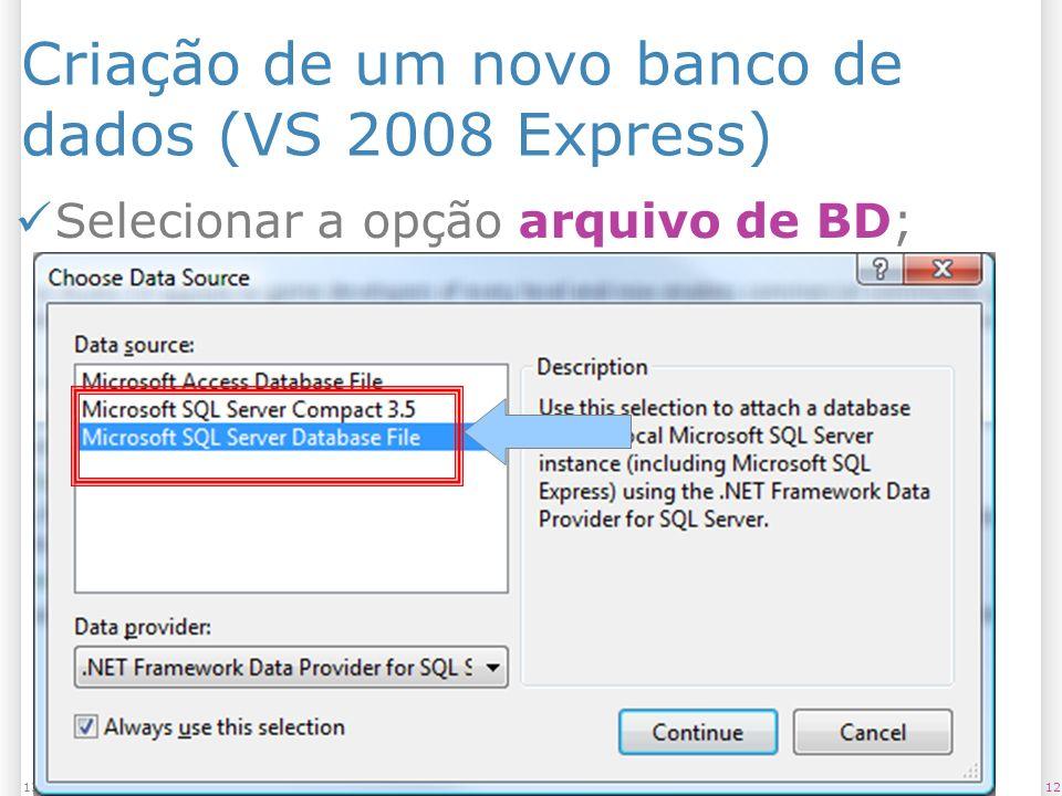 Criação de um novo banco de dados (VS 2008 Express) Selecionar a opção arquivo de BD; 1213/1/2014