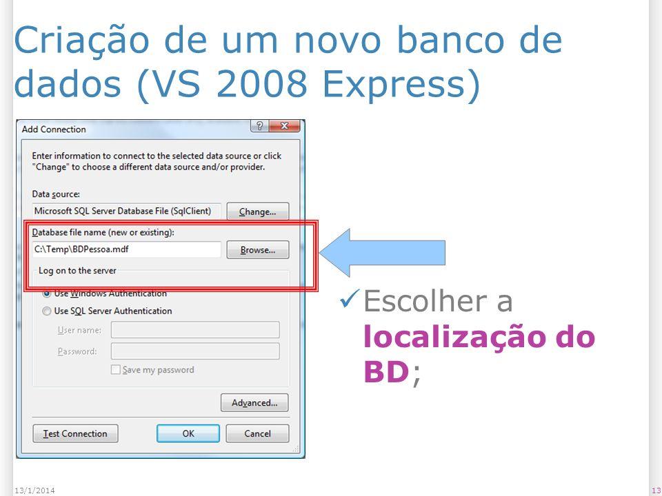 Criação de um novo banco de dados (VS 2008 Express) 1313/1/2014 Escolher a localização do BD;