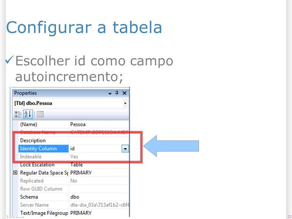 Configurar a tabela Escolher id como campo autoincremento; 2313/1/2014
