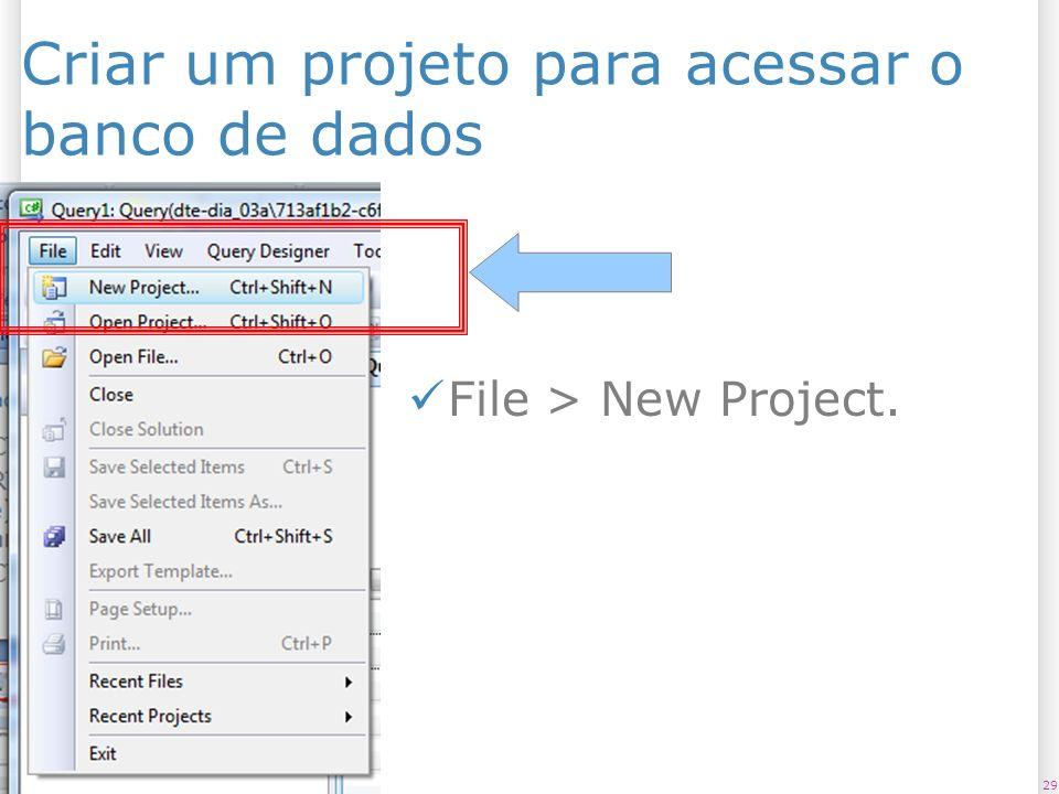Criar um projeto para acessar o banco de dados File > New Project. 2913/1/2014