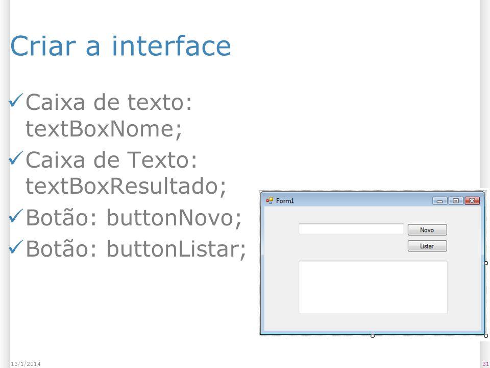 Criar a interface Caixa de texto: textBoxNome; Caixa de Texto: textBoxResultado; Botão: buttonNovo; Botão: buttonListar; 3113/1/2014