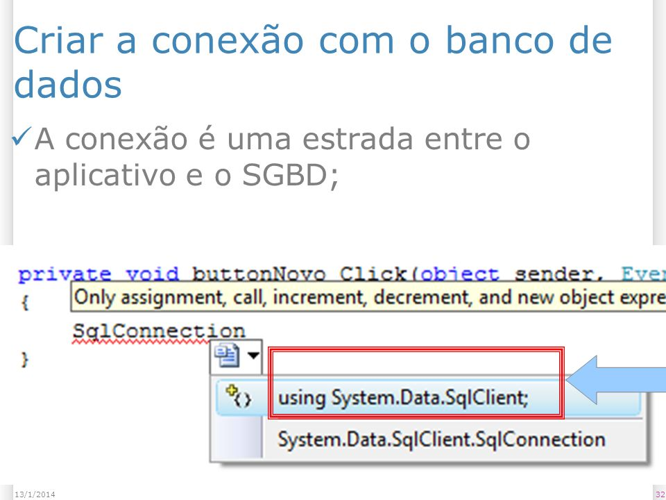 Criar a conexão com o banco de dados A conexão é uma estrada entre o aplicativo e o SGBD; 3213/1/2014