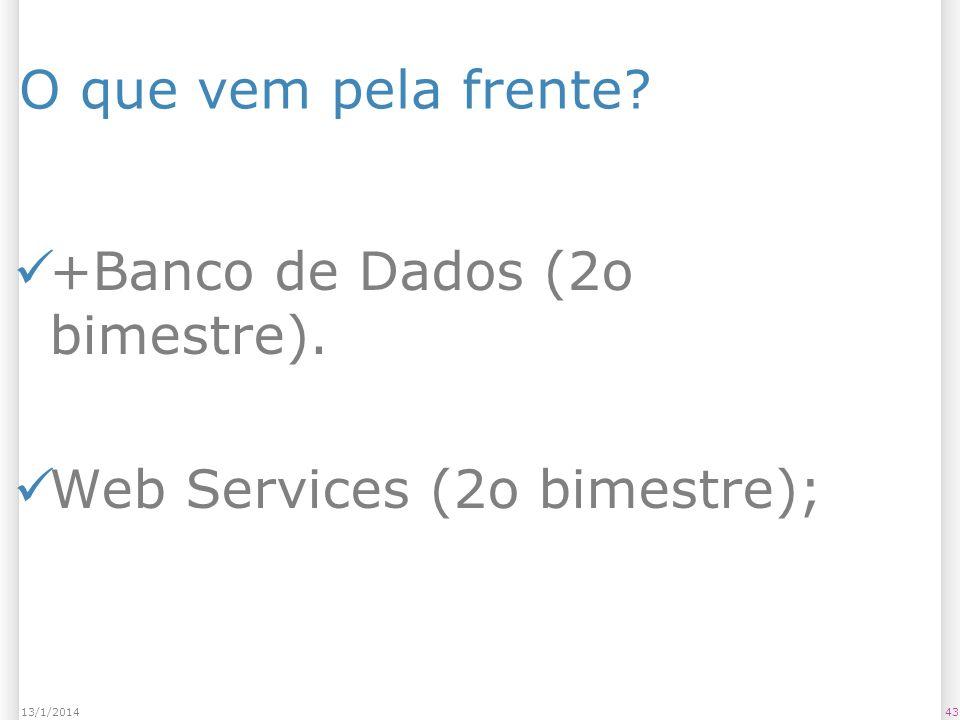 4313/1/2014 O que vem pela frente? +Banco de Dados (2o bimestre). Web Services (2o bimestre);