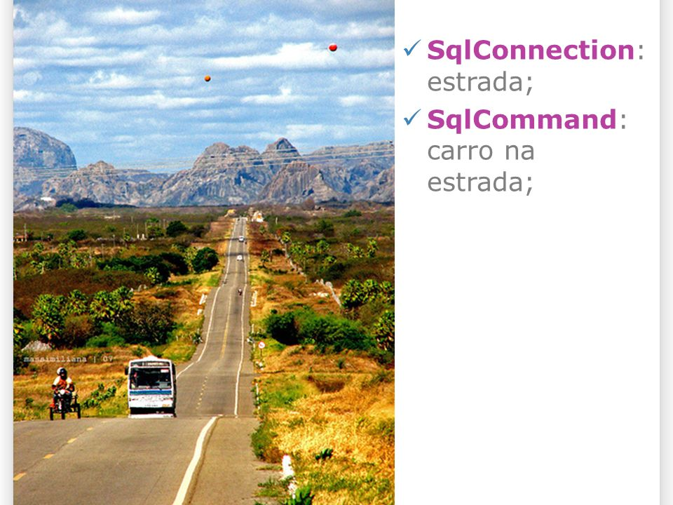 SqlConnection: estrada; SqlCommand: carro na estrada;;