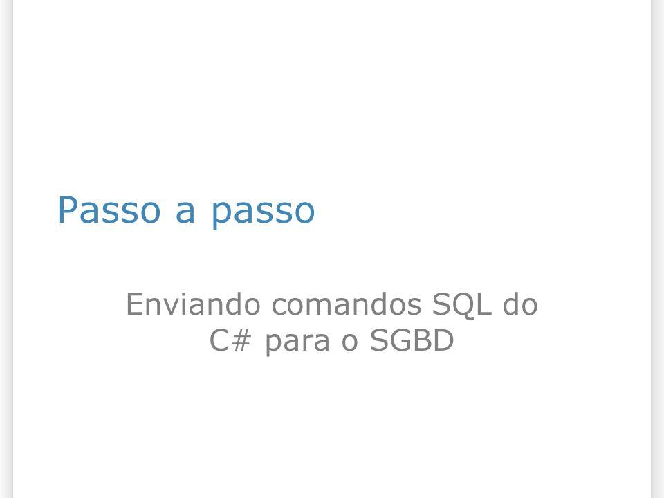 Passo a passo Enviando comandos SQL do C# para o SGBD