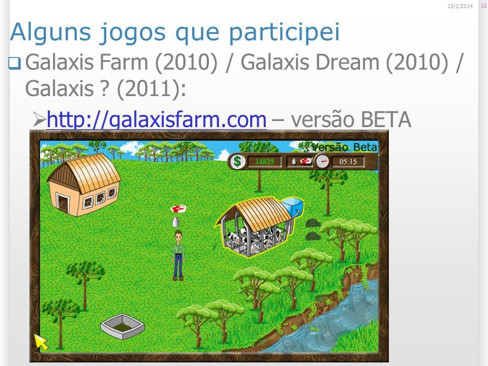 Alguns jogos que participei Galaxis Farm (2010) / Galaxis Dream (2010) / Galaxis ? (2011): http://galaxisfarm.com – versão BETA http://galaxisfarm.com