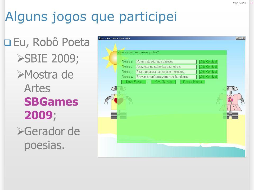 Alguns jogos que participei Eu, Robô Poeta SBIE 2009; Mostra de Artes SBGames 2009; Gerador de poesias. 11 13/1/2014