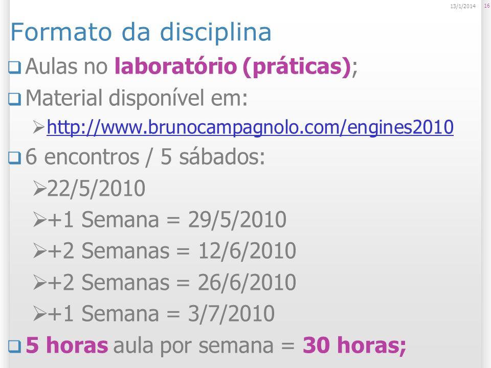 Formato da disciplina Aulas no laboratório (práticas); Material disponível em: http://www.brunocampagnolo.com/engines2010 6 encontros / 5 sábados: 22/